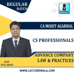 CS Professionals Advance Company Law And Practice   Regular Course : Video Lecture + Study Material By CA Mohit Agarwal (For JUNE 2021 TO  Dec. 2021)