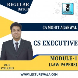 CS Executive Module 1, Law Papers Old Syllabus Regular Course : Video Lecture + Study Material By Mohit Agarwal (Till Dec. 2021)