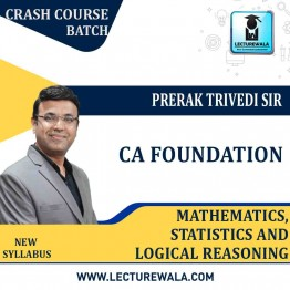 CA Foundation Mathematics, Statistics And Logical Reasoning Crash Course : Video Lecture + Study Material By Prerak Trivedi Sir (For May. 2021)