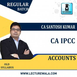 CA IPCC Accounts Regular Course : Video Lecture + Study Material By CA Santosh Kumar (For MAY/June 2021 & NOV./DEC.2021)