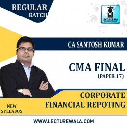 CMA Final Corporate Financial Reporting Regular Course : Video Lecture + Study Material By CA Santosh Kumar (For MAY/June 2021 & NOV./DEC.2021)