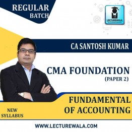 CMA Foundation Fundamental Of Accounting Regular Course : Video Lecture + Study Material By CA Santosh Kumar (For MAY/June 2021 & NOV./DEC.2021)