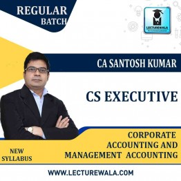CS Executive Module-2 Corporate Accounting And Management Accounting  Regular Course : Video Lecture + Study Material By CA Santosh Kumar (For Dec. 2021 & June 2021)