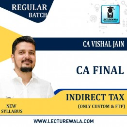 CA Final Indirect Tax (Only Custom & FTP) Regular Course : Video Lecture + Study Material by CA Vishal Jain (For Nov. 2020 & May 2021)