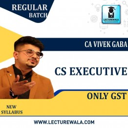 CS Executive Only GST Regular Course : Video Lecture + Study Material By CA Vivek Gaba (For Dec. 2021 & June 2021)