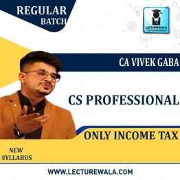CS Professionals Only Income Tax Regular Course : Video Lecture + Study Material By CA Vivek Gaba (For June 2021 & Dec. 2021)