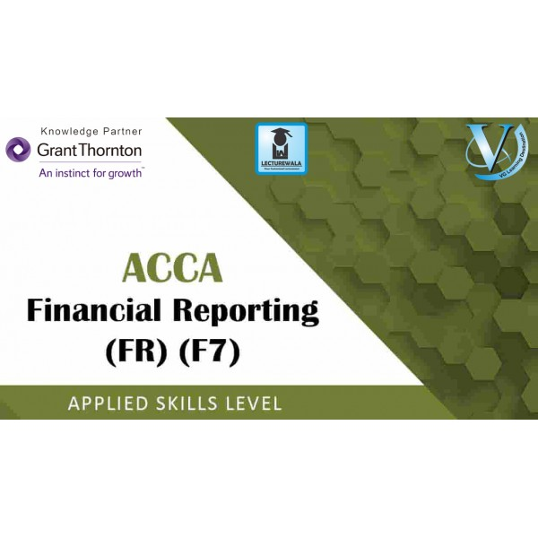 ACCA Skill Level F7-Financial Reporting (FR) : Video Lecture By Mr. Anil Chachra (For Sep. 2019)