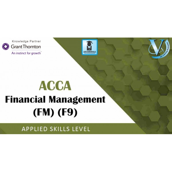 ACCA Skill Level F9- Financial Management (FM) : Video Lecture By Mr. Anil Chachra (For Sep. 2019)