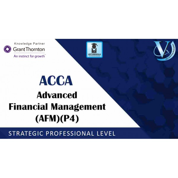 ACCA Strategic Professional Level P4 Advanced Financial Management (AFM) :  Video Lecture By Mr. Ayush Bajaj (For Sep. 2019)
