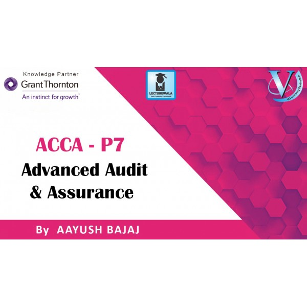 ACCA Strategic Professional Level P7 Advanced Audit And Assurance (AAA) By Mr. Ayush Bajaj (For Sep. 2019)