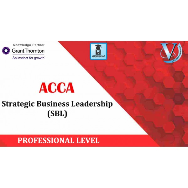 ACCA Professional Level Strategic Business Leadership (SBL) : Video Lecture By Mrs. Shilpi Jain (For Sep. 2019)