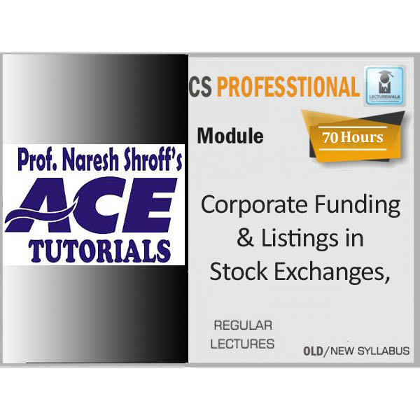 CS Professional Corporate Funding & Listings in Stock Exchanges Regular Course : Video Lecture + Study Material By Ace Tutorial (For Dec 2019)
