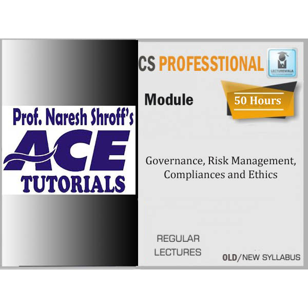 CS Professional  Governance, Risk Management, Compliances and Ethics Regular Course : Only Video Lecture  By Ace Tutorial (For Dec 2019)