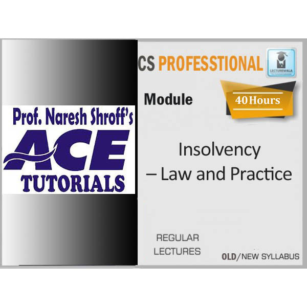 CS Professional Insolvency – Law and Practice Regular Course : Only Video Lecture By Ace Tutorial (For Dec 2019)