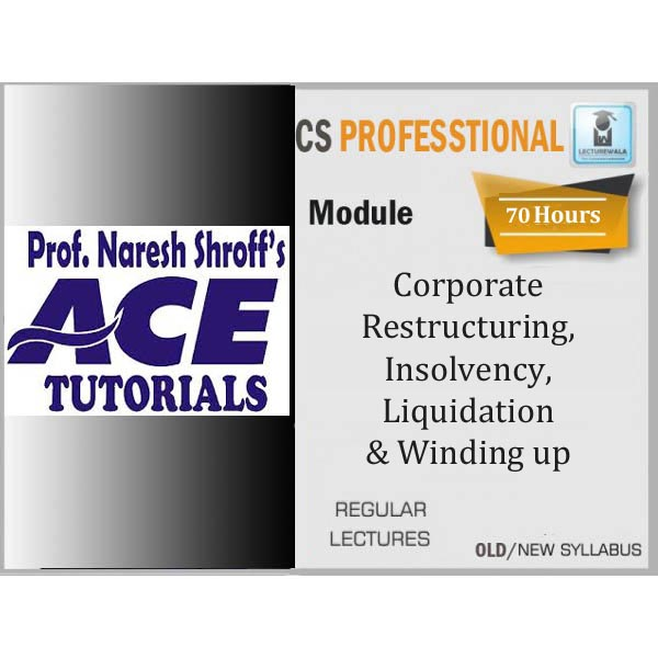 CS Professional Corporate Restructuring, Insolvency, Liquidation & Winding up Regular Course : Video Lecture + E-Book By Ace Tutorial (For Dec 2019)