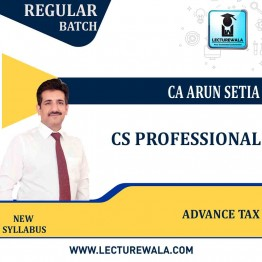 CS Professional Advance Tax New Syllabus Regular Course : Video Lecture + Study Material by CA Arun Setia (For Dec 2021, June 2022, Dec 2022)
