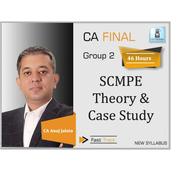 CA Final SCMPE Theory And Case Study Crash Course : Video Lecture + Study Material By CA Anuj jalota (For May 2020 & Onwards)