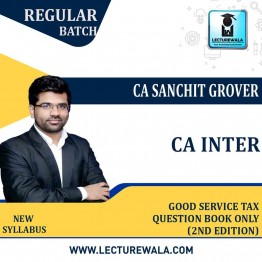 CA Inter Group-1 Goods And Service Tax Question Book Only (2nd Edition) : Study Material By CA Sanchit Grover (For Nov.2021/ May 2022)