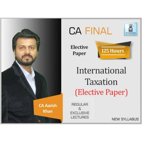 CA Final International Taxation Elective Paper Regular Course : Video Lecture + Study Material By CA Aarish Khan For (May 2020 & Nov. 2020)
