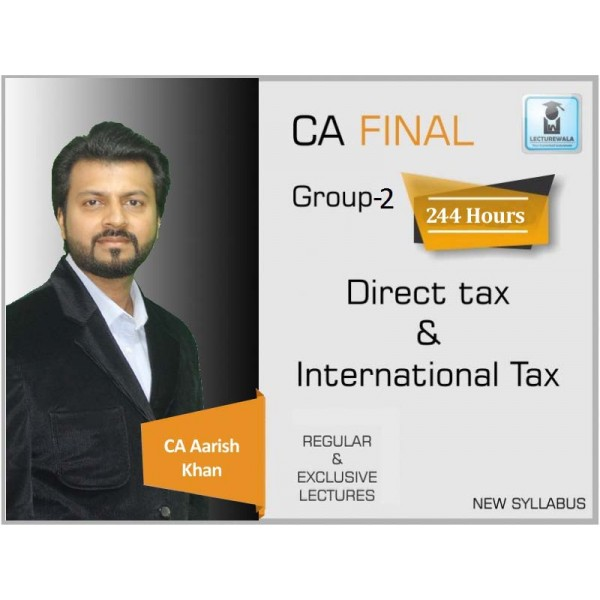 CA Final Direct Tax Laws And International Taxation New & Old Syllabus Regular Course : Video Lecture + Study Material By CA Aarish Khan For (May 2020 & Nov. 2020)
