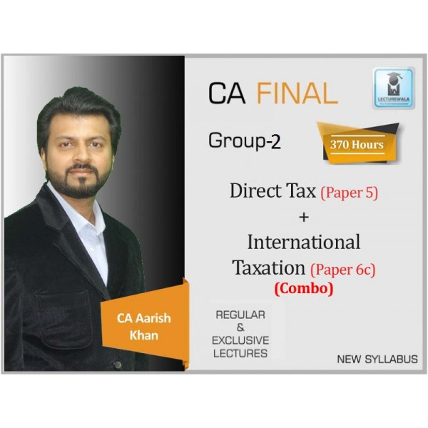 CA Final Direct Tax Laws And International Taxation Elective Paper New & Old Syllabus Regular Course : Video Lecture + Study Material By CA Aarish Khan For (May 2020 & Nov. 2020)