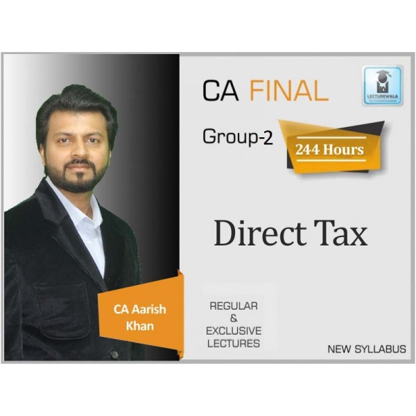 CA Final Direct Tax Laws New & Old Syllabus Regular Course : Video Lecture + Study Material By CA Aarish Khan For (May 2020 & Nov. 2020)