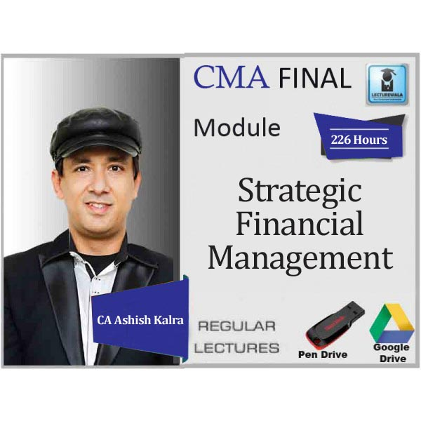 CMA Final SFM (Bonus: some Topic Of Business Valuation) Regular Course : Video Lecture + Study Material By CA Ashish Kalra (For Nov. 2019 & Onward)