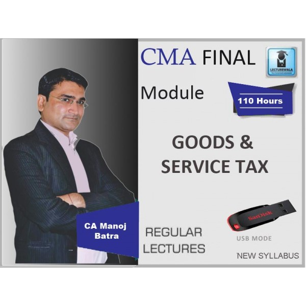 CMA Final GST : Video Lecture + Study Material by CA Manoj Batra (FOR June & Dec 19)