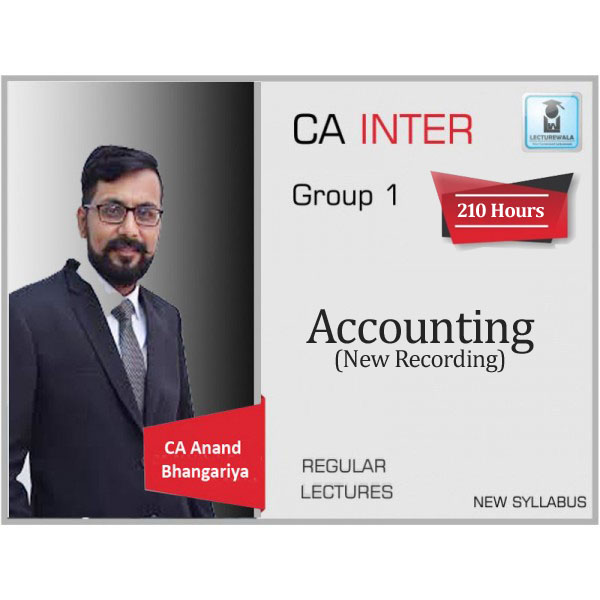 CA Inter Accounting (G 1) Regular Course New Recording : Video Lecture + Study Material by CA Anand Bhangariya (For Nov. 2019 & May 2020)
