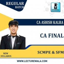CA Final SCMPE & SFM New Syllabus Regular Course : Video Lecture + Study Material By CA Ashish Kalra (For May 2021 & Nov 2021)