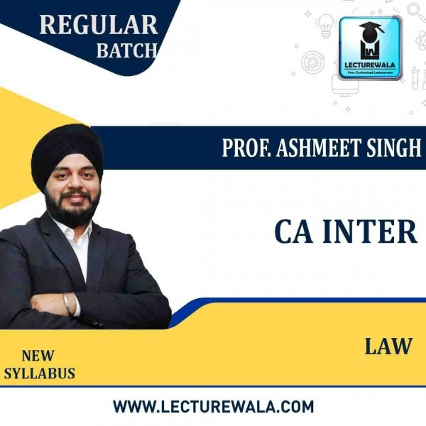CA Inter Law Regular Course : Video Lecture + Study Material By Prof. Ashmeet Singh (For DEC. 2021 to May 2022)