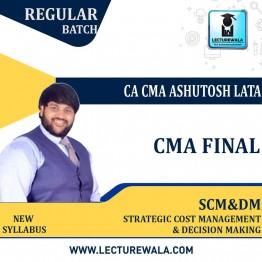 CMA Final SCM & DM (STRATEGIC COST MANAGEMENT – DECISION MAKING ) By CA CMA ASHUTOSH LATA  (For Nov.2021 & May 2022)