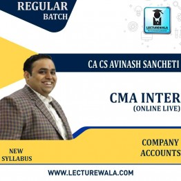 CMA Inter Company Accounts (Group - 2) Online Live Batch Regular Course : Video Lecture + Study Material By CA Avinash Sancheti  (For Dec. 2021)