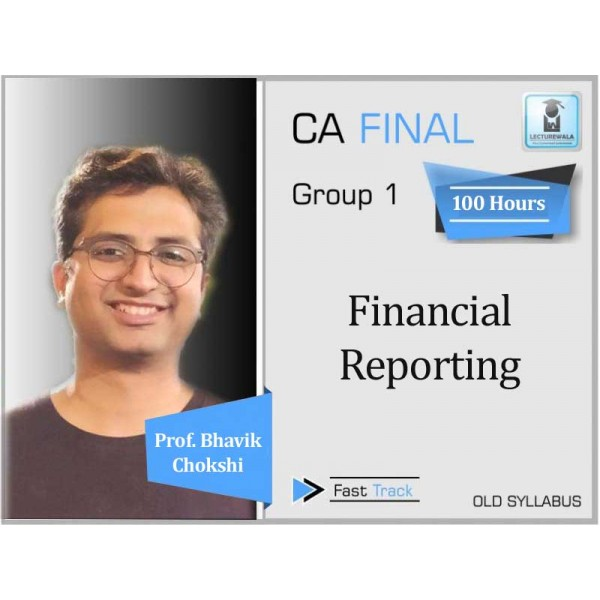 CA Final Financial Reporting Old Syllabus Crash Course : Video Lecture + Study Material By Prof. Bhavik Chokshi (For Nov. 2019 & Onwards)