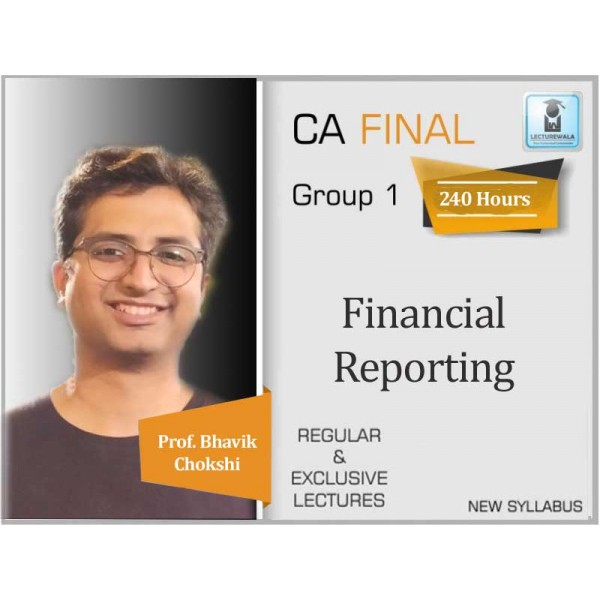 CA Final Financial Reporting New Syllabus Regular Course : Video Lecture + Study Material By Prof. Bhavik Chokshi (For May 2020 & Onwards)