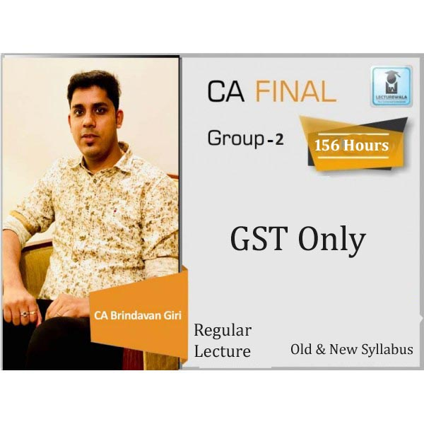 CA Final Old & New Syllabus GST Only Regular Course : Video Lecture + Study Material by CA Brindavan Giri (For June 2020 & Nov. 2020)