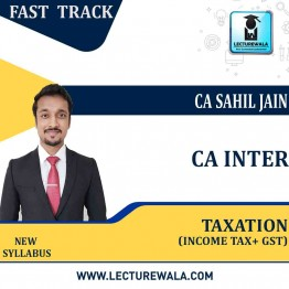 CA Inter Taxation (INCOME TAX + GST) Fast Track :  By CA Sahil Jain (For May 2021 TO NOV.2021)