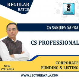 CS Professional Corporate Funding & Listing New Syllabus Regular Course : Video Lecture + Study Material by CA sanjeev Sapra (For Dec. 2021 / June 2022)