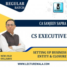 CS Executive Setting Up Business Entity & Closure New Syllabus Regular Course : Video Lecture + Study Material by CA sanjeev Sapra (For Dec. 2021 / June 2022)