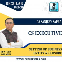 CS Executive Setting Up Business Entity & Closure New Syllabus Regular Course : Video Lecture + Study Material by CA sanjeev Sapra (For Dec 2021)