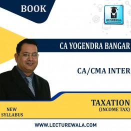 CA Inter Taxation (Income Tax) : Book By CA Yogendra Bangar (For Nov. 2021)