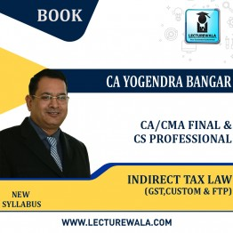 CA Final Indirect Tax Laws (GST , Cus & FTP) : Book By CA Yogendra Bangar (For Nov. 2021)
