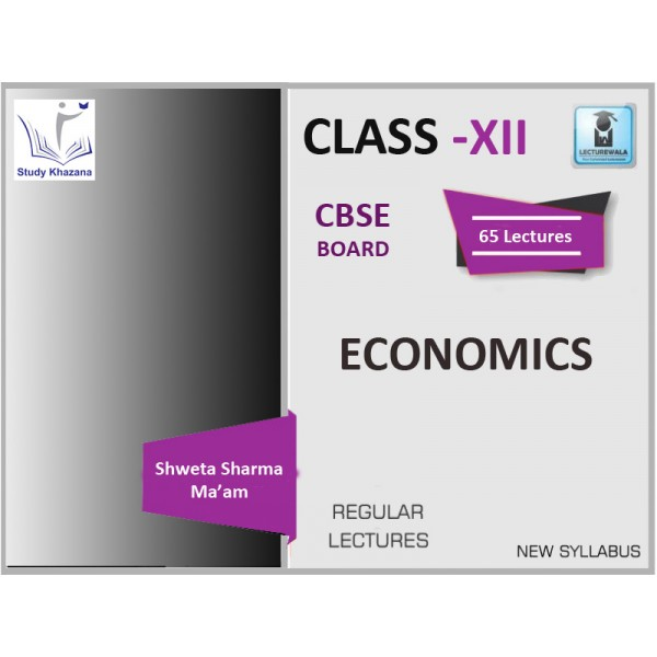 CBSE BOARD CLASS XII ECONOMICS BY SHWETA SHARMA MA'MA (FOR 2019-20 EXAM)