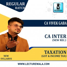 CA Inter Taxation (GST and Income Tax) New Batch Regular Course : Video Lecture + Study Material By CA Vivek Gaba (For May 2022 & Nov. 2022)