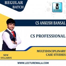 CS Professional Multidisciplinary Case Studies Regular Course : Video Lecture + Study Material By CS Ankush Bansal (For June 2022)