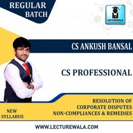 CS Professional Resolution of Corporate Disputes,  Non-Compliances & Remedies Regular Course : Video Lecture + Study Material By CS Ankush Bansal (For Dec. 2021 / June 2022)