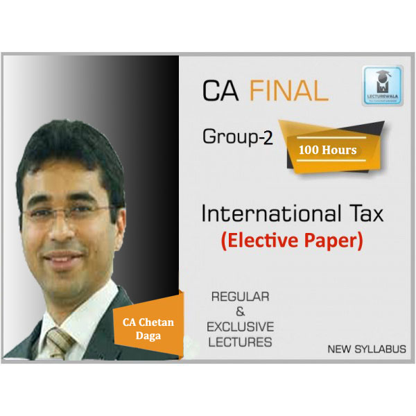 CA Final International Taxation Elective Paper in Fully English : Video Lecture + Study Material By CA Chetan Dagar (For Nov. 2019 & Onwards)