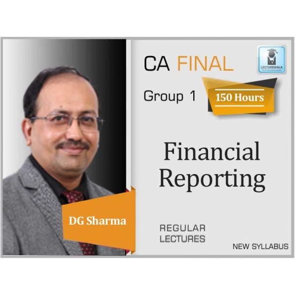 CA Final Financial Reporting Regular Course New Syllabus : Video Lecture + Study Material By DG Sharma (For May 2020 & Nov. 2020)
