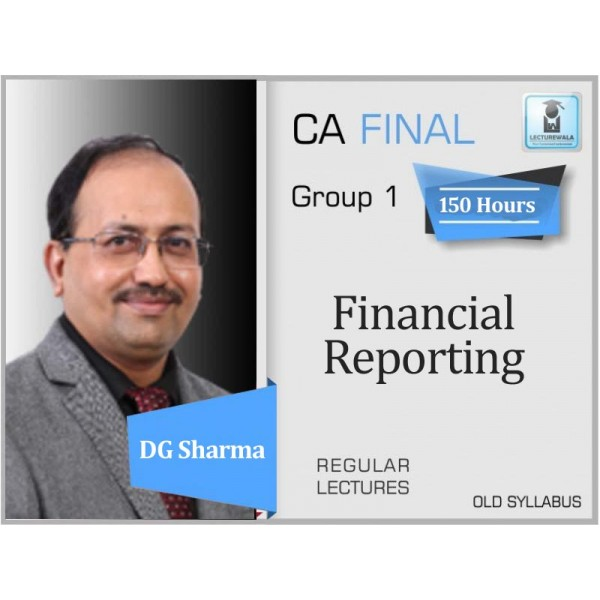 CA Final Financial Reporting Regular Course Old Syllabus : Video Lecture + Study Material By DG Sharma (For May 2020 & Nov. 2020)