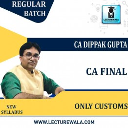 CA Final Only Customs Regular Course : Video Lecture + Study Material By CA Dippak Gupta (For Nov. 2021 / May 2022 / Nov. 2022)